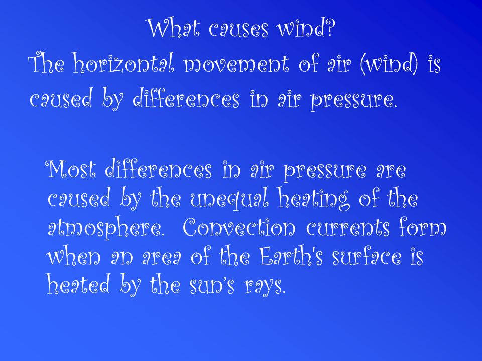 What causes wind The horizontal movement of air (wind) is. caused by differences in air pressure.
