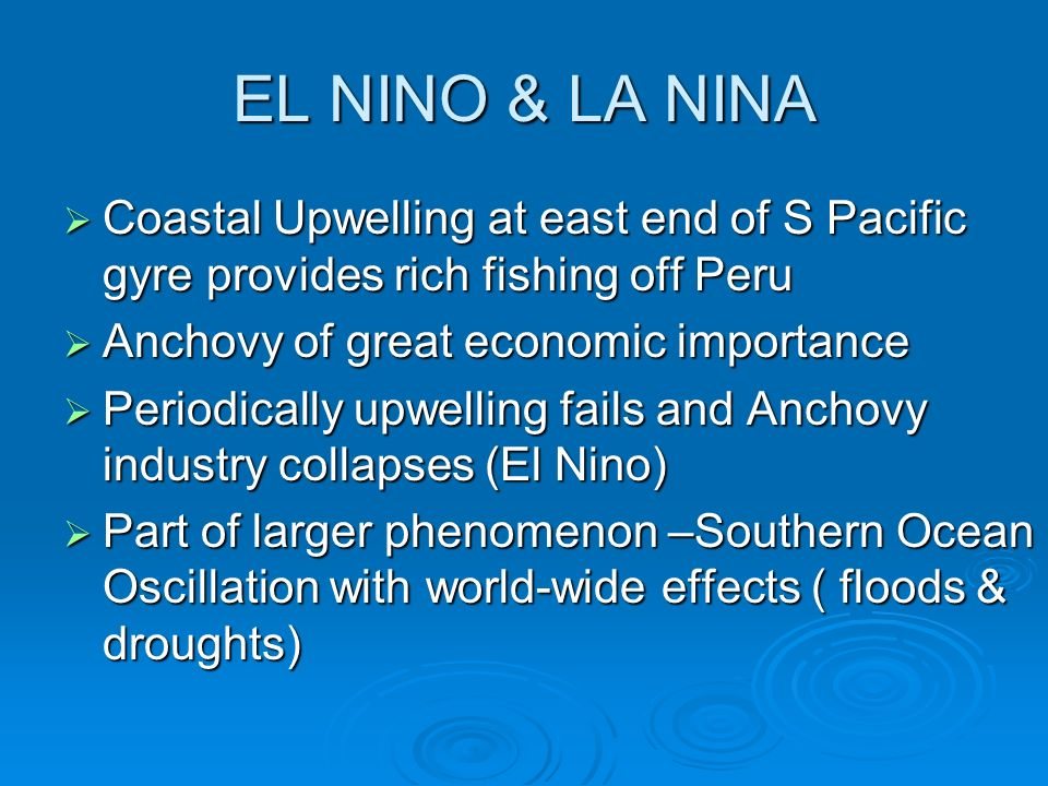 EL NINO & LA NINA Coastal Upwelling at east end of S Pacific gyre provides rich fishing off Peru. Anchovy of great economic importance.