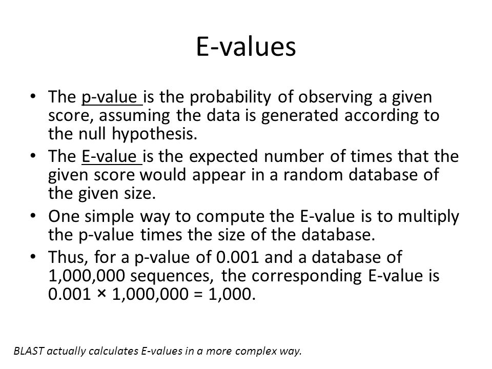 E-values The p-value is the probability of observing a given score, assuming the data is generated according to the null hypothesis.