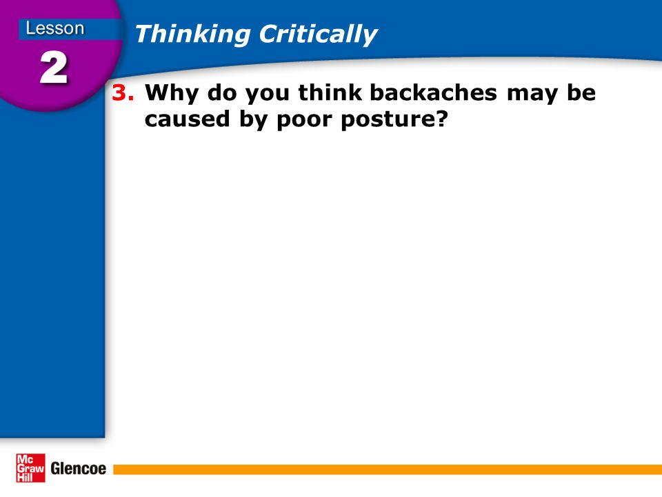 Thinking Critically Why do you think backaches may be caused by poor posture.