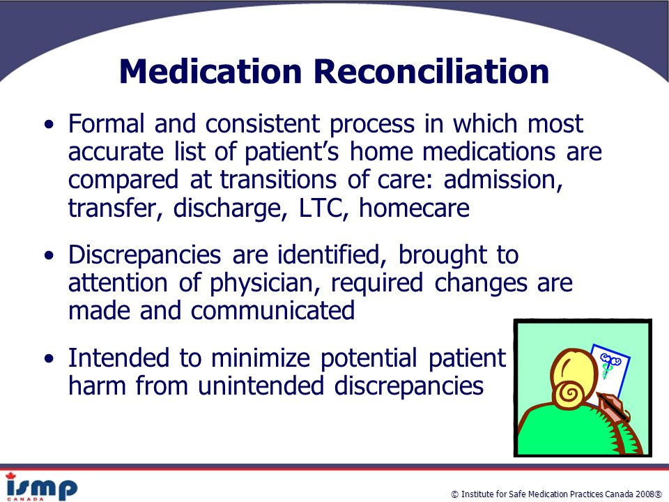 medication reconcilliation Medication reconciliation -- the process of identifying the most accurate list of all medications that the patient is taking medication, problem.