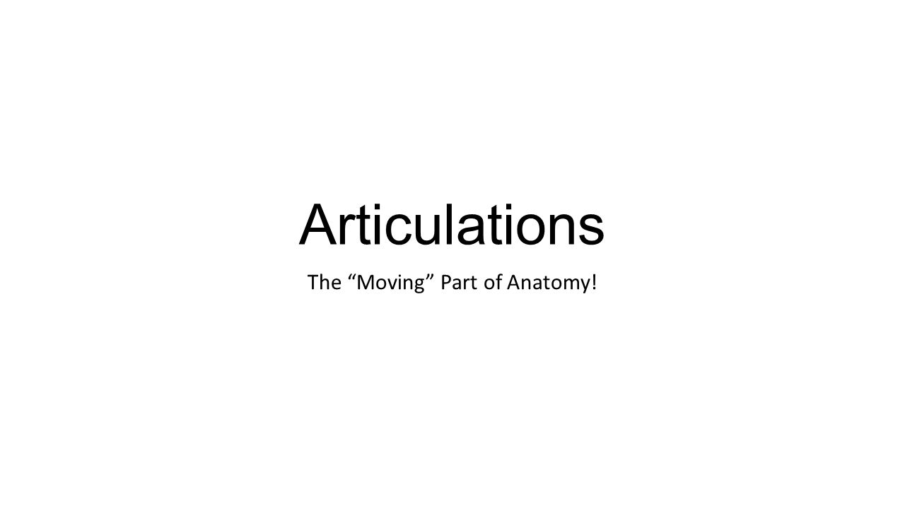 """The """"Moving"""" Part of Anatomy! - ppt video online download"""