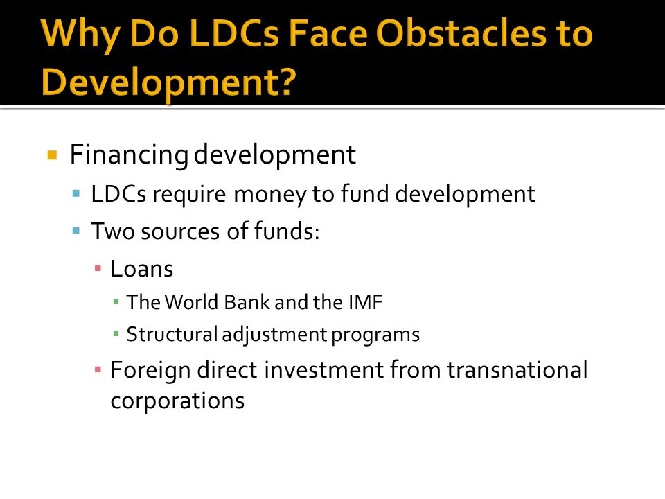 the obstacles to development faced by most ldcs economics essay And less developed countries of this world  this paper tries to introduce the  reader to the most important theoretical explanations of  monocausal  explanation of problems of developing countries by economic factors alone  in  recent times, however, the strategy of autocentric development has been aiming  to overcome.