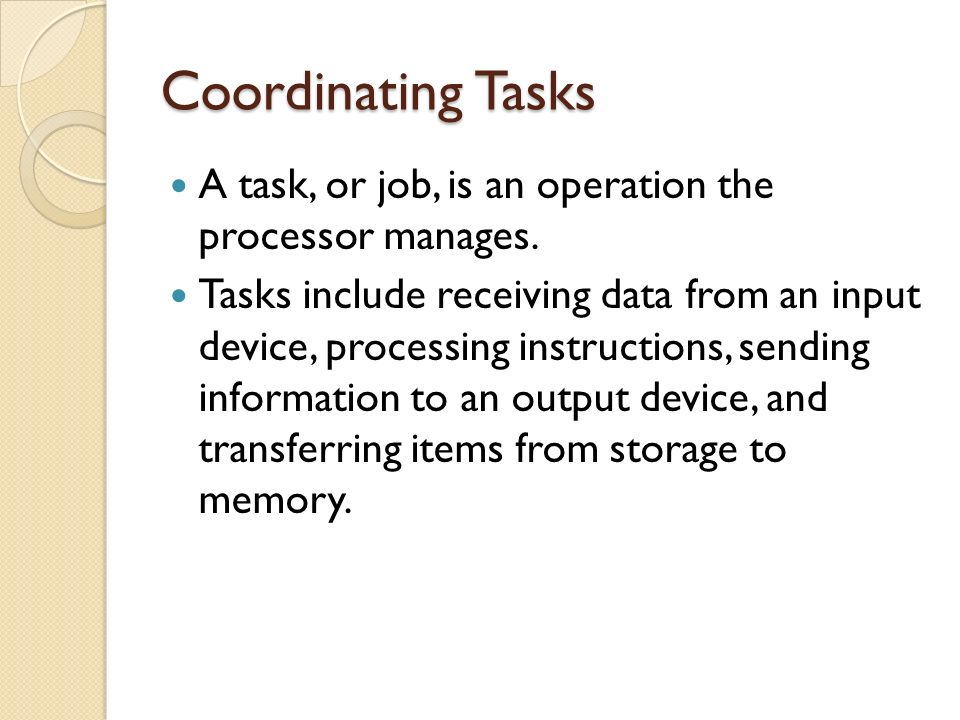 Coordinating Tasks A task, or job, is an operation the processor manages.