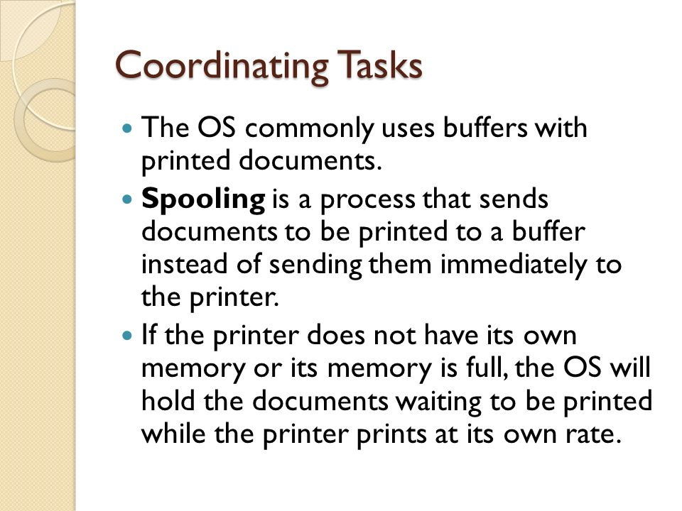 Coordinating Tasks The OS commonly uses buffers with printed documents.