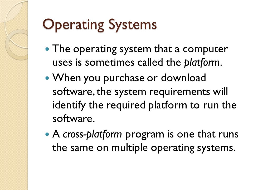 Operating Systems The operating system that a computer uses is sometimes called the platform.