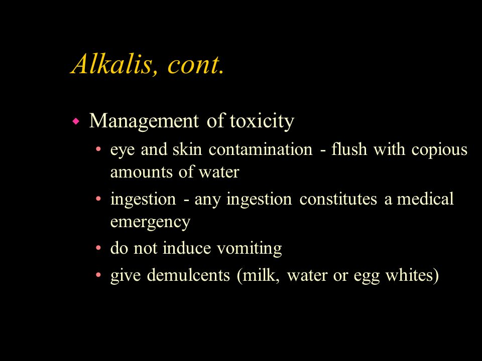 Alkalis, cont. Management of toxicity