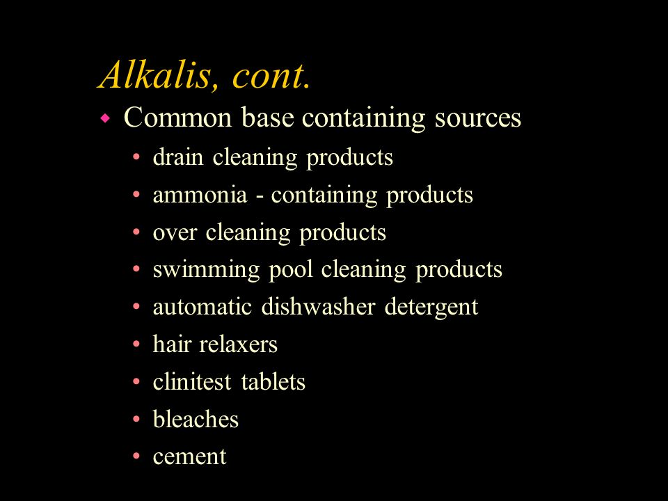 Alkalis, cont. Common base containing sources drain cleaning products