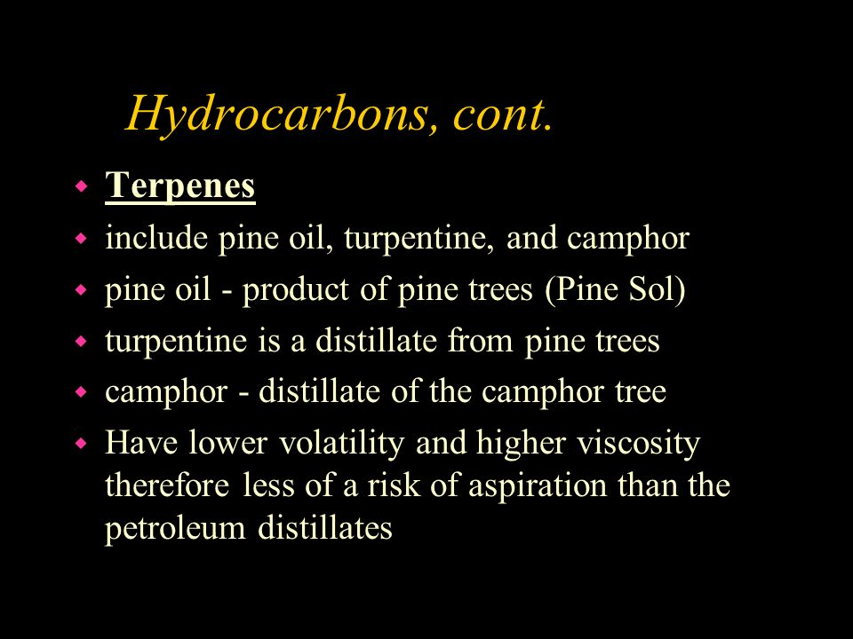 Hydrocarbons, cont. Terpenes include pine oil, turpentine, and camphor