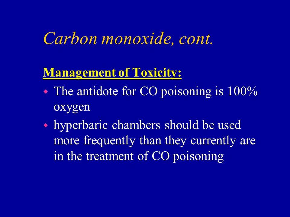 Carbon monoxide, cont. Management of Toxicity: