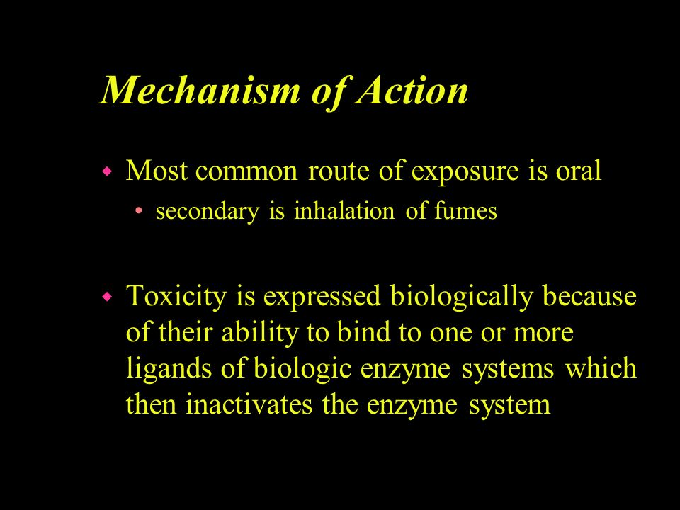 Mechanism of Action Most common route of exposure is oral