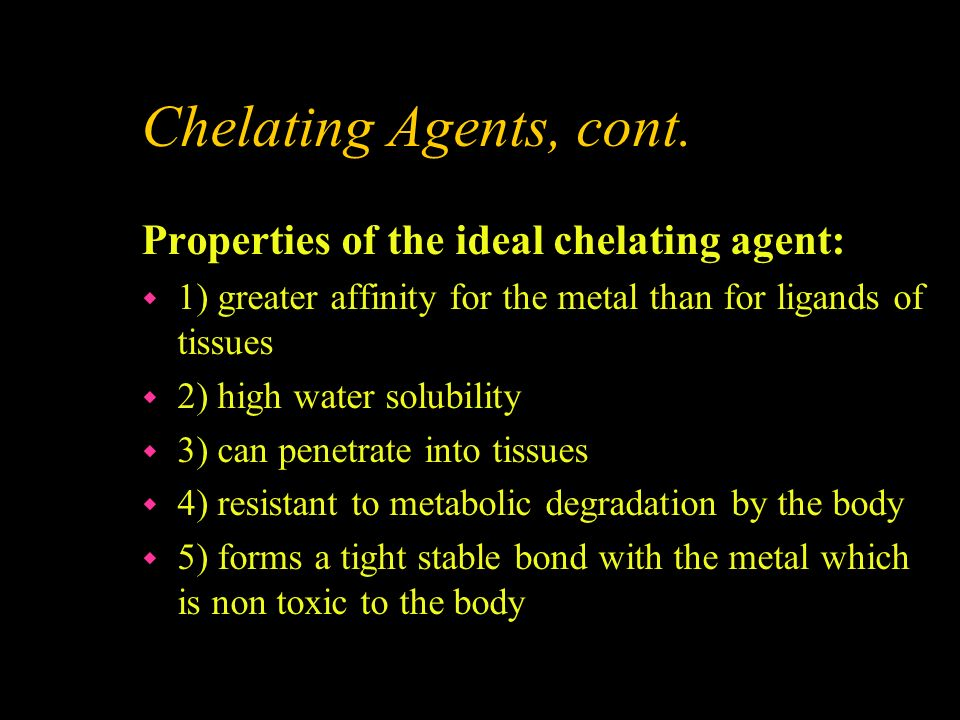 Chelating Agents, cont. Properties of the ideal chelating agent: