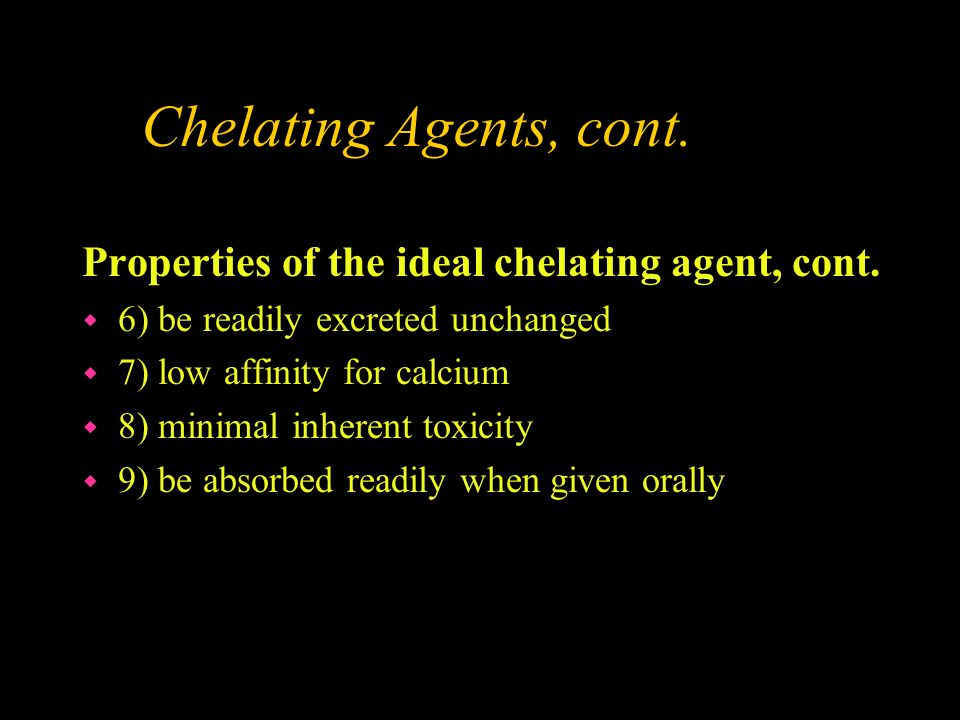 Chelating Agents, cont. Properties of the ideal chelating agent, cont.