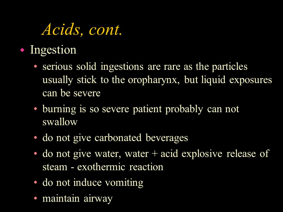 Acids, cont. Ingestion. serious solid ingestions are rare as the particles usually stick to the oropharynx, but liquid exposures can be severe.
