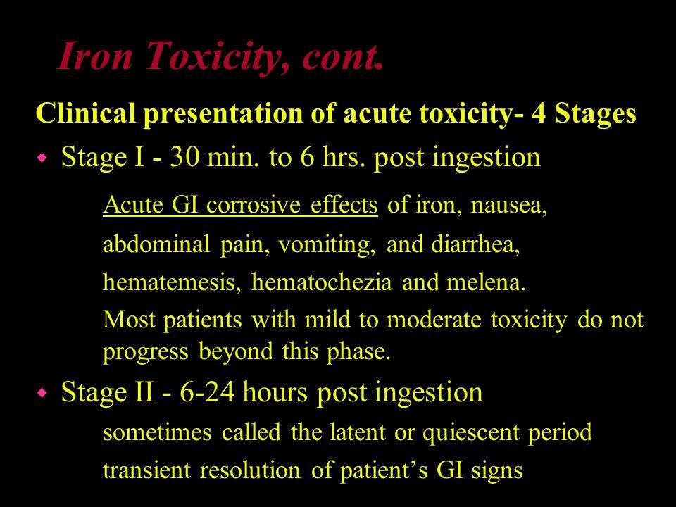 Iron Toxicity, cont. Acute GI corrosive effects of iron, nausea,