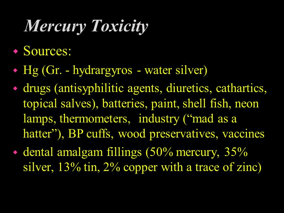 Mercury Toxicity Sources: Hg (Gr. - hydrargyros - water silver)
