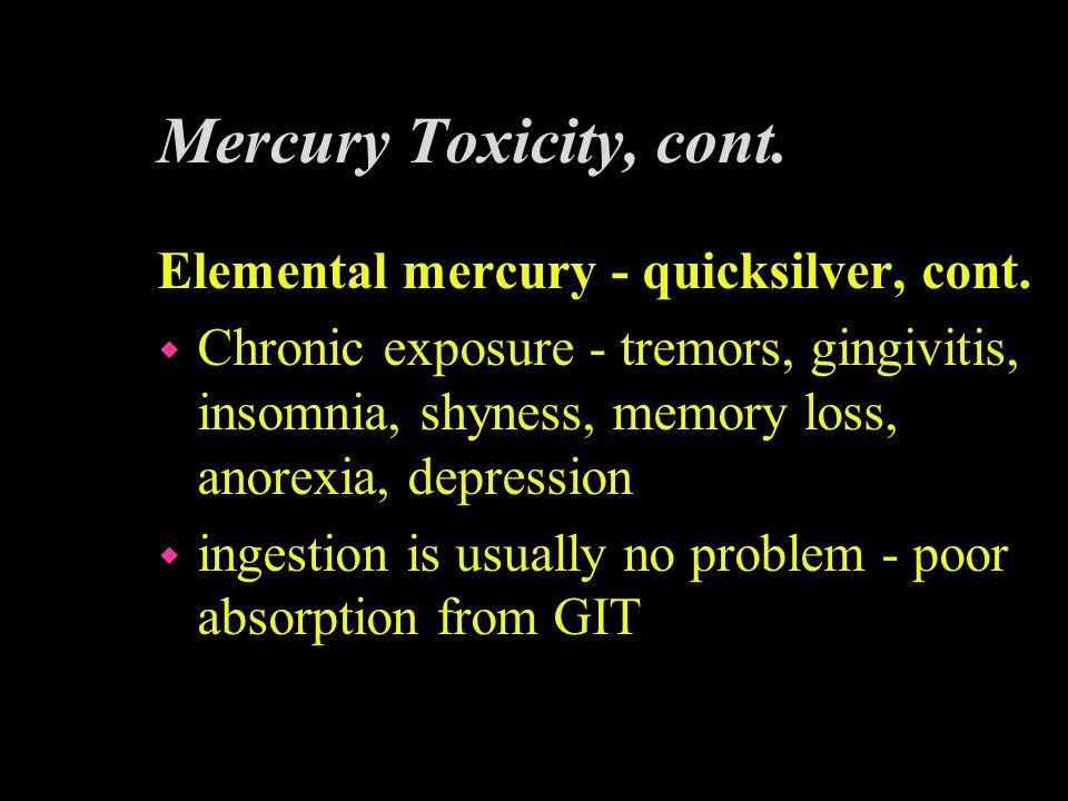 Mercury Toxicity, cont. Elemental mercury - quicksilver, cont.