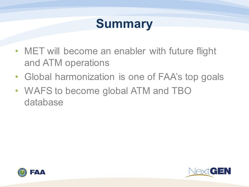 Summary MET will become an enabler with future flight and ATM operations. Global harmonization is one of FAA's top goals.