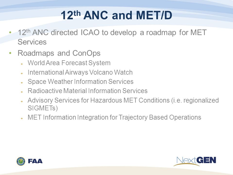 12th ANC and MET/D 12th ANC directed ICAO to develop a roadmap for MET Services. Roadmaps and ConOps.