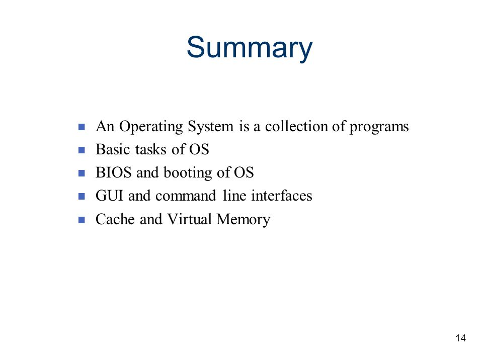 Summary An Operating System is a collection of programs