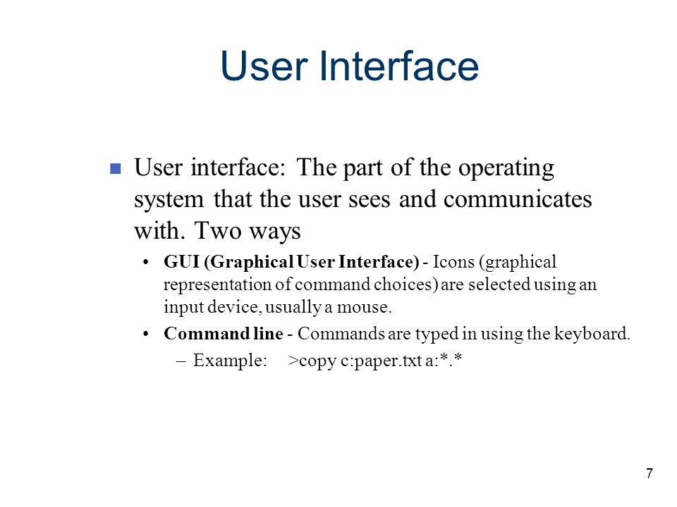 User Interface User interface: The part of the operating system that the user sees and communicates with. Two ways.