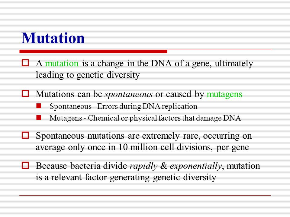 Mutation A mutation is a change in the DNA of a gene, ultimately leading to genetic diversity. Mutations can be spontaneous or caused by mutagens.