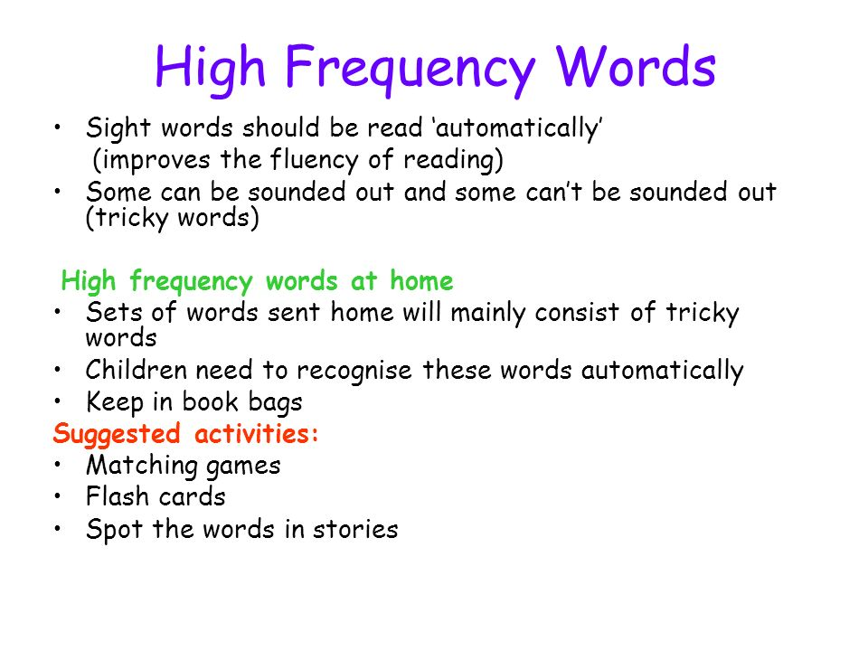 High Frequency Words Sight words should be read 'automatically'