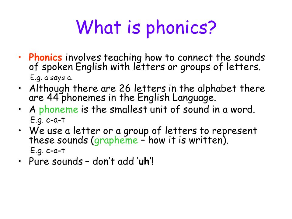 What is phonics Phonics involves teaching how to connect the sounds of spoken English with letters or groups of letters.