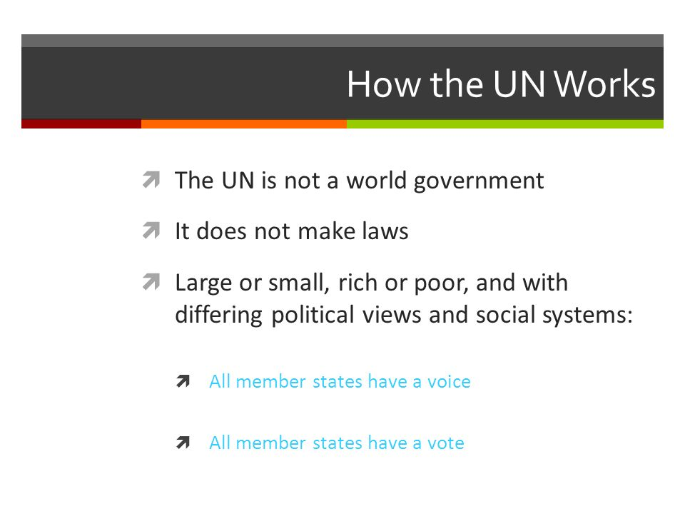 How the UN Works The UN is not a world government