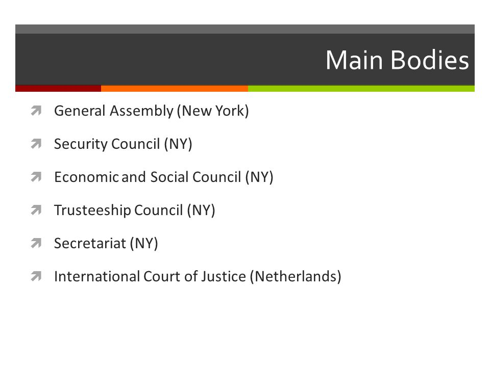 Main Bodies General Assembly (New York) Security Council (NY)