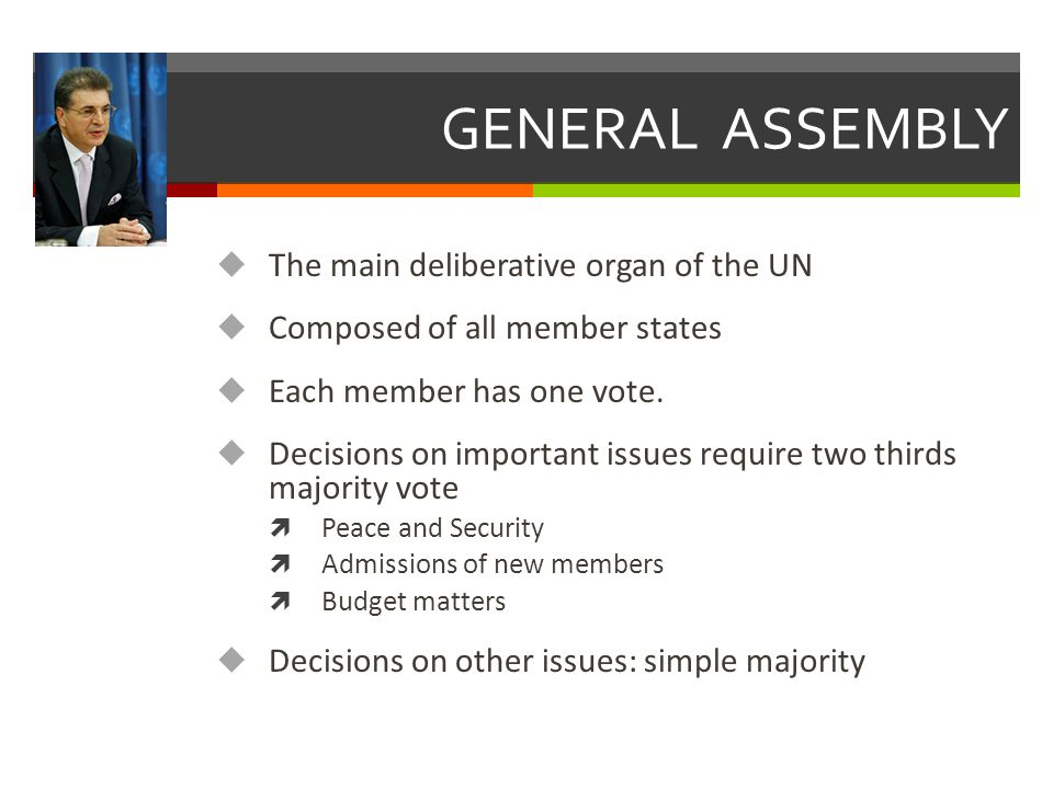 GENERAL ASSEMBLY The main deliberative organ of the UN