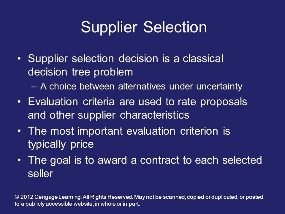 Supplier Selection Supplier selection decision is a classical decision tree problem. A choice between alternatives under uncertainty.