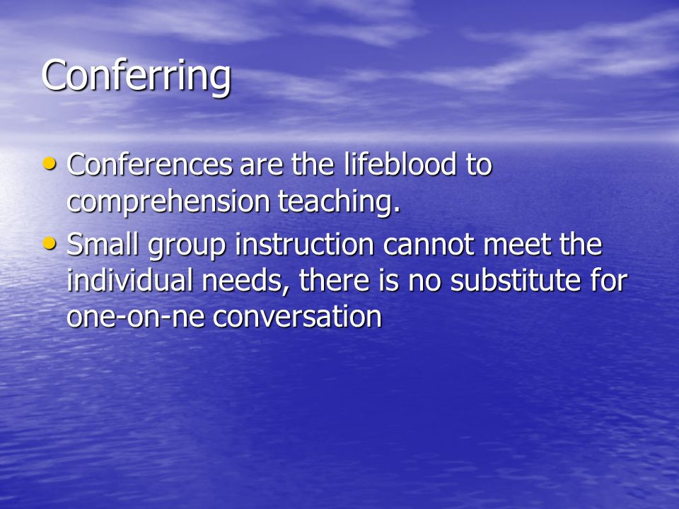 Conferring Conferences are the lifeblood to comprehension teaching.
