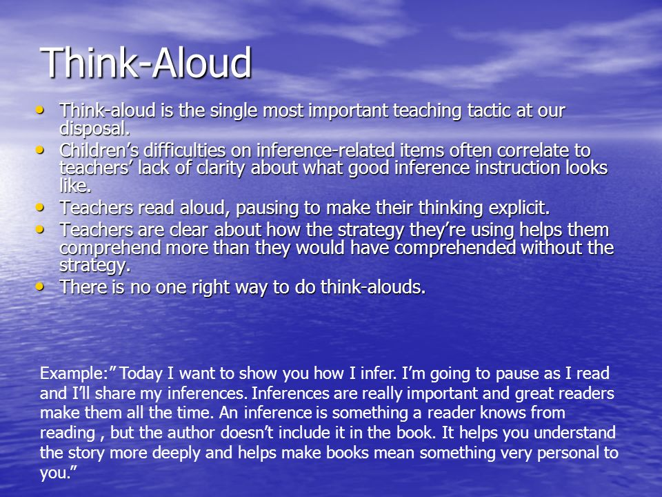 Think-Aloud Think-aloud is the single most important teaching tactic at our disposal.