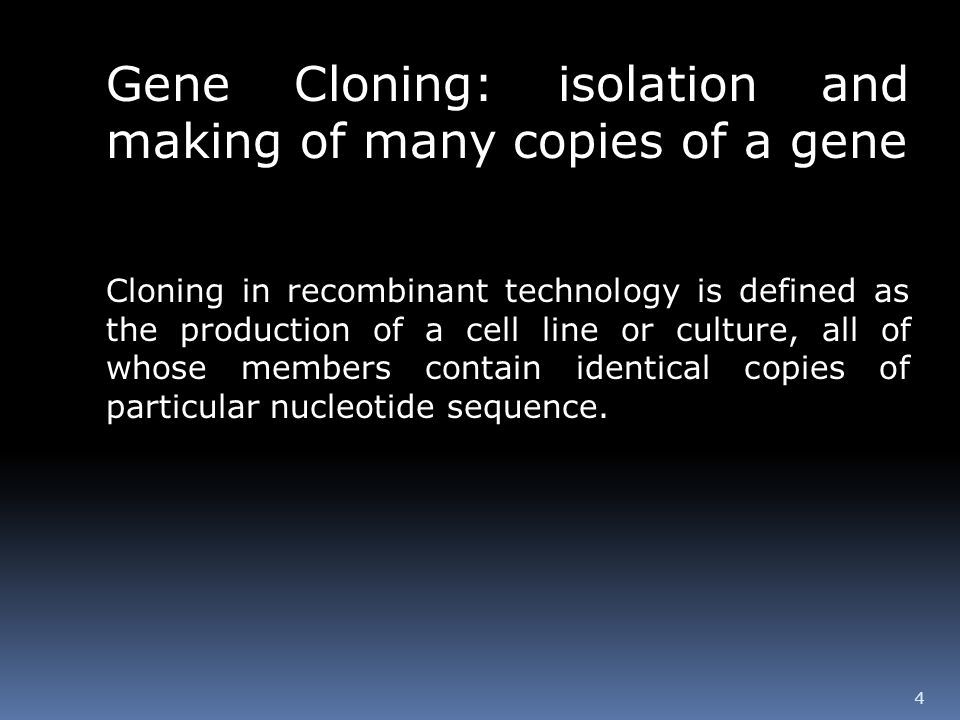Gene Cloning: isolation and making of many copies of a gene