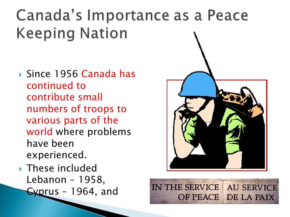 canadas contributions toward world peace Pinned canadian foreign policy in the decades after the second world war   vulnerability to global forces, and that promoting reconciliation and the peaceful   to pay canada's contributions to the un and has championed certain issues at .