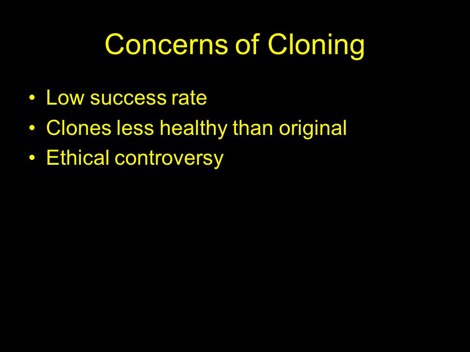 Concerns of Cloning Low success rate Clones less healthy than original