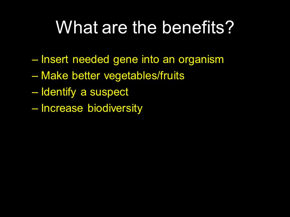 What are the benefits Insert needed gene into an organism