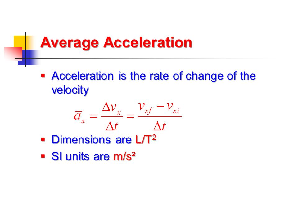 Average Acceleration Acceleration is the rate of change of the velocity.