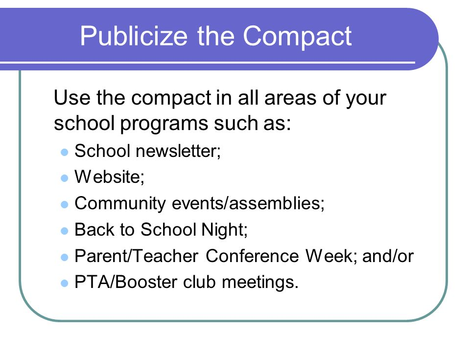 Publicize the Compact Use the compact in all areas of your school programs such as: School newsletter;