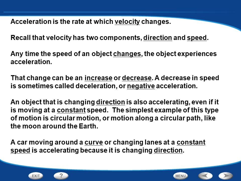 Acceleration is the rate at which velocity changes.