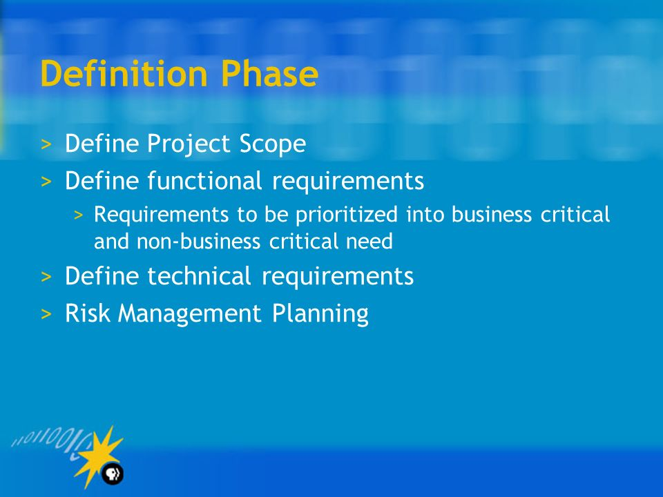Definition Phase Define Project Scope Define functional requirements