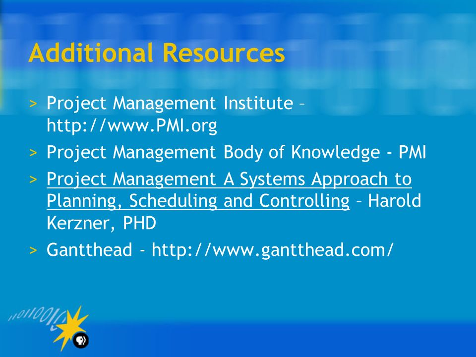 Additional Resources Project Management Institute –