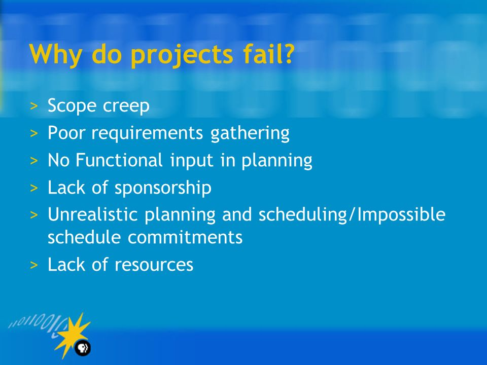 Why do projects fail Scope creep Poor requirements gathering