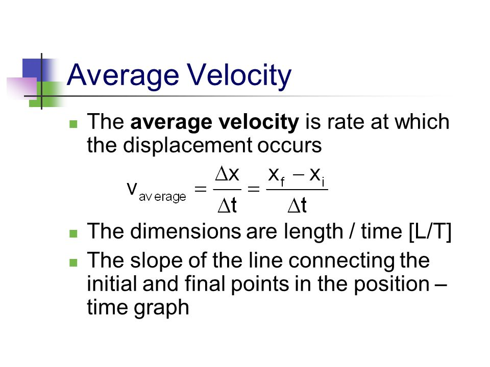 Average Velocity The average velocity is rate at which the displacement occurs. The dimensions are length / time [L/T]