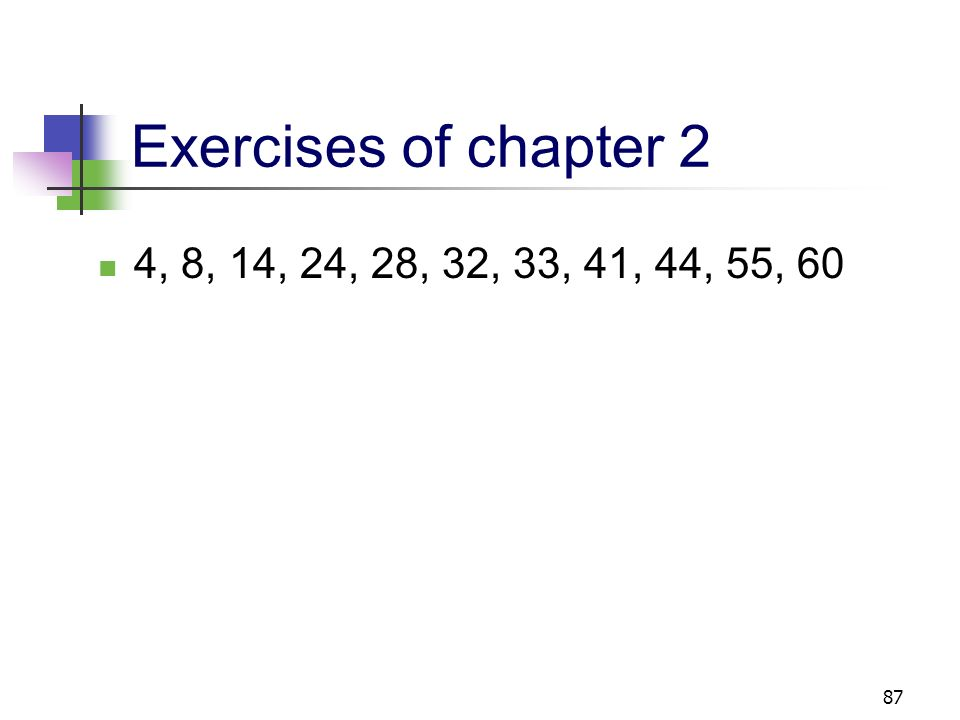 Exercises of chapter 2 4, 8, 14, 24, 28, 32, 33, 41, 44, 55, 60