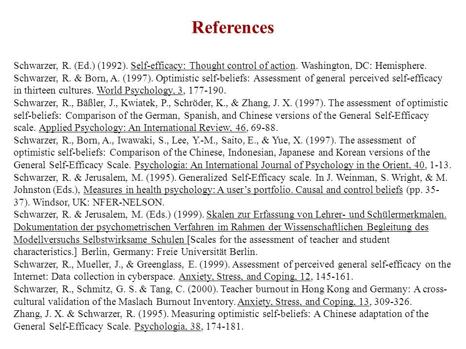 References Schwarzer, R. (Ed.) (1992). Self-efficacy: Thought control of action. Washington, DC: Hemisphere.