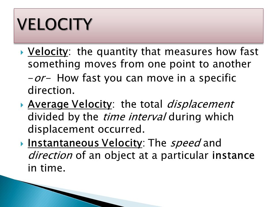 VELOCITY Velocity: the quantity that measures how fast something moves from one point to another.
