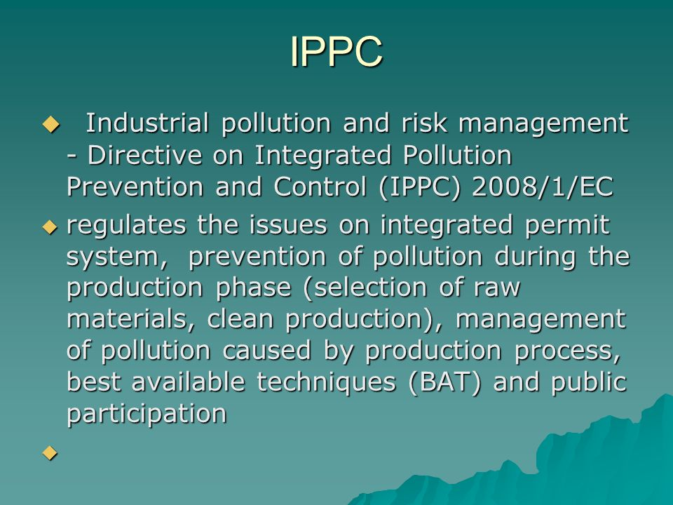IPPC Industrial pollution and risk management - Directive on Integrated Pollution Prevention and Control (IPPC) 2008/1/EC.
