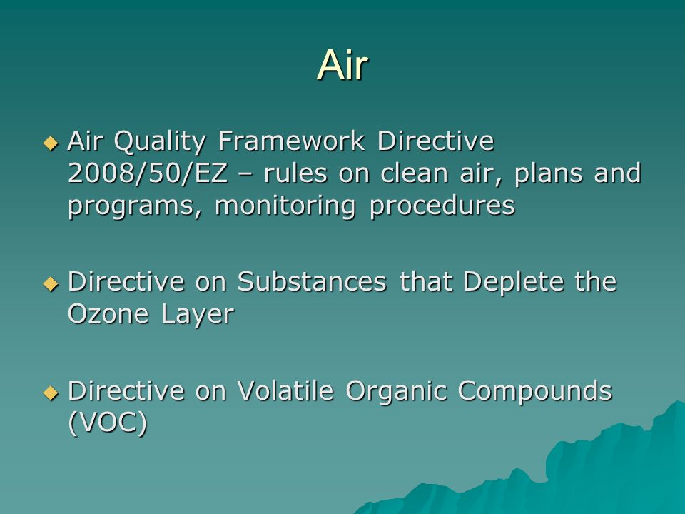 Air Air Quality Framework Directive 2008/50/EZ – rules on clean air, plans and programs, monitoring procedures.
